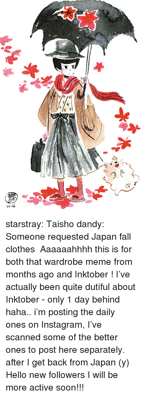 dandy: starstray:  Taisho dandy: Someone requested Japan  fall clothes Aaaaaahhhh this is for both that wardrobe meme from months ago and Inktober ! I've actually been quite dutiful about Inktober - only 1 day behind haha.. i'm posting the daily ones on Instagram, I've scanned some of the better ones to post here separately. after I get back from Japan (y) Hello new followers I will be more active soon!!!