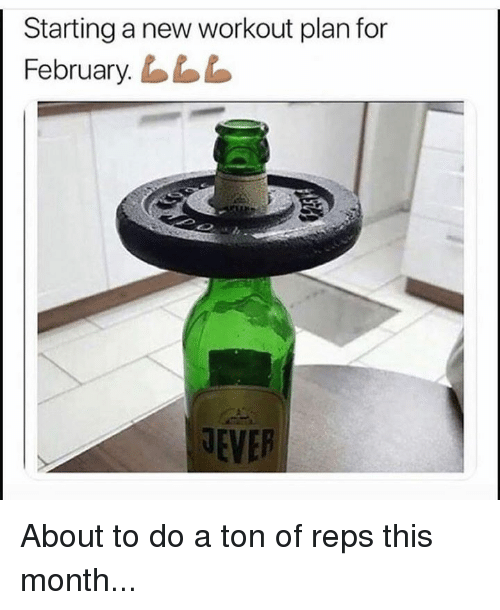 Memes, 🤖, and New: Starting a new workout plan for  February.L  EVER About to do a ton of reps this month...