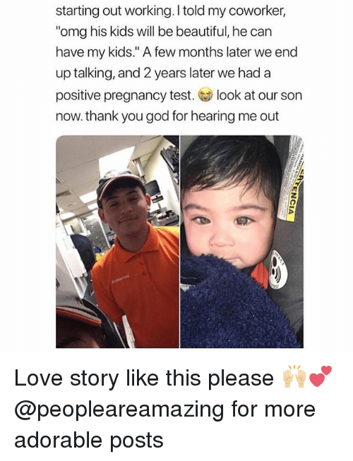 """Beautiful, God, and Love: starting out working.I told my coworker,  omg his kids will be beautiful, he can  have my kids."""" A few months later we end  up talking, and 2 years later we had a  positive pregnancy test. look at our son  now. thank you god for hearing me out  FI Love story like this please 🙌🏼💕 @peopleareamazing for more adorable posts"""