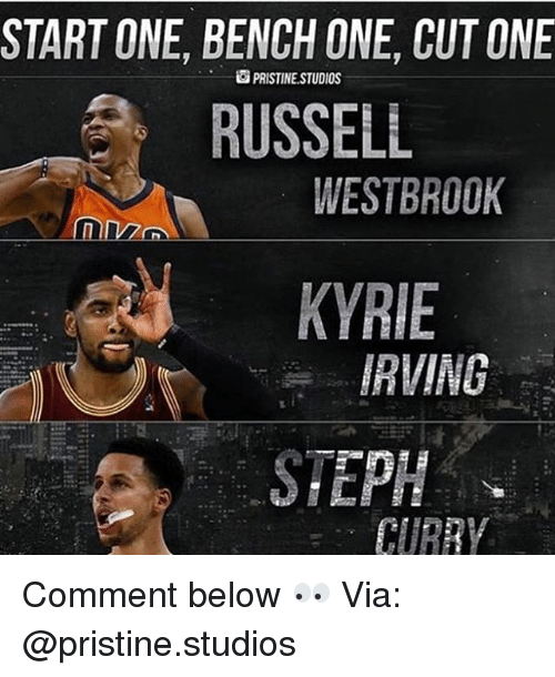Kyrie Irving, Memes, and Russell Westbrook: STARTONE, BENCH ONE CUT ONE  i PRISTINE STUDIOS  RUSSELL  WESTBROOK  KYRIE  IRVING  STEPH Comment below 👀 Via: @pristine.studios