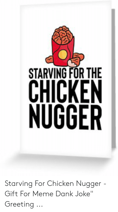 "Dank Joke: STARVING FOR THE  CHICKEN  NUGGER Starving For Chicken Nugger - Gift For Meme Dank Joke"" Greeting ..."
