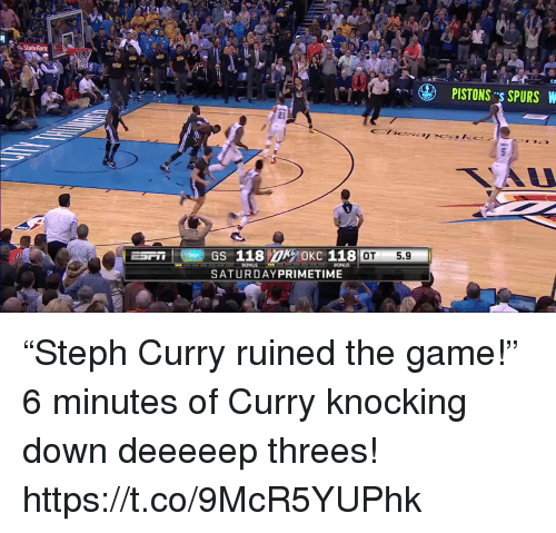"Memes, The Game, and Game: State Farm  PISTONS s SPURS W  21  OT5.9  BONUS  SATURDAYPRIMETIME ""Steph Curry ruined the game!""   6 minutes of Curry knocking down deeeeep threes!  https://t.co/9McR5YUPhk"