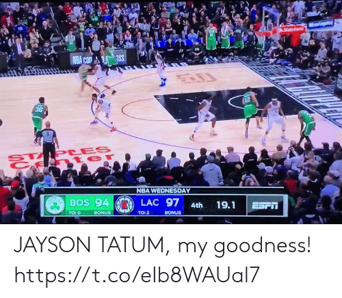 goodness: StateFarm  NBA Com ass  12  36  STAPLES  t er  NBA WEDNESDAY  SayaBOS 94  LAC 97  19.1  4th  ESFT  TO: 0  BONUS  TO: 2  BONUS JAYSON TATUM, my goodness!  https://t.co/eIb8WAUal7