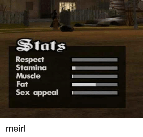 sex appeal: Stats  Respect  Stamina  Muscle  Fat  Sex appeal meirl