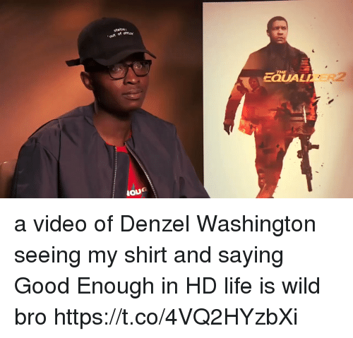 Denzel Washington, Funny, and Life: status:  out of ottic  THE  EQUALI a video of Denzel Washington seeing my shirt and saying Good Enough in HD life is wild bro https://t.co/4VQ2HYzbXi