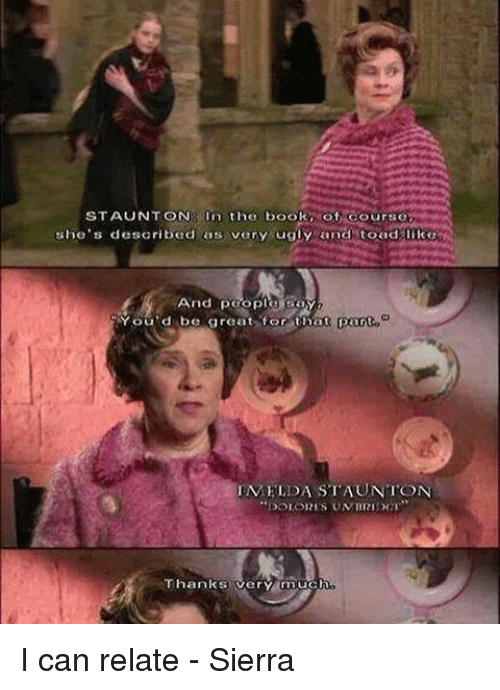 Relatible: STAUNTON  n the book  Of course,  she's described as very ugly and toad  And poop  ga  You'd be great for that  Dart  IMELDA STAUNTON  DOLOIRES UN  Thanks very mucho I can relate - Sierra