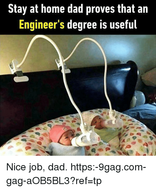 9gag, Dad, and Memes: Stay at home dad proves that an  Engineer's degree is useful Nice job, dad. https:-9gag.com-gag-aOB5BL3?ref=tp