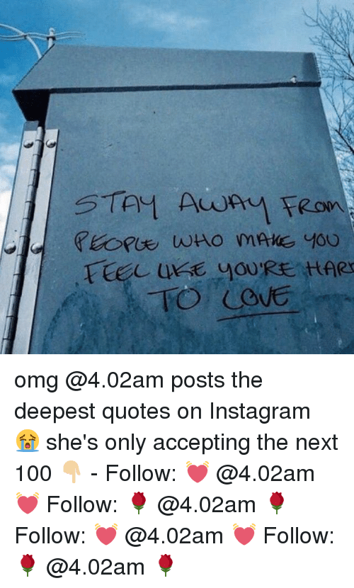 Anaconda, Instagram, and Memes: STAY Aw on omg @4.02am posts the deepest quotes on Instagram 😭 she's only accepting the next 100 👇🏼 - Follow: 💓 @4.02am 💓 Follow: 🌹 @4.02am 🌹 Follow: 💓 @4.02am 💓 Follow: 🌹 @4.02am 🌹