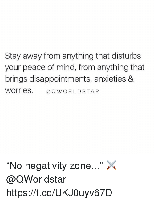 """Worldstar, Mind, and Peace: Stay away from anything that disturbs  your peace of mind, from anything that  brings disappointments, anxieties &  Worries. Q WORLDSTAR """"No negativity zone..."""" ⚔️ @QWorldstar https://t.co/UKJ0uyv67D"""