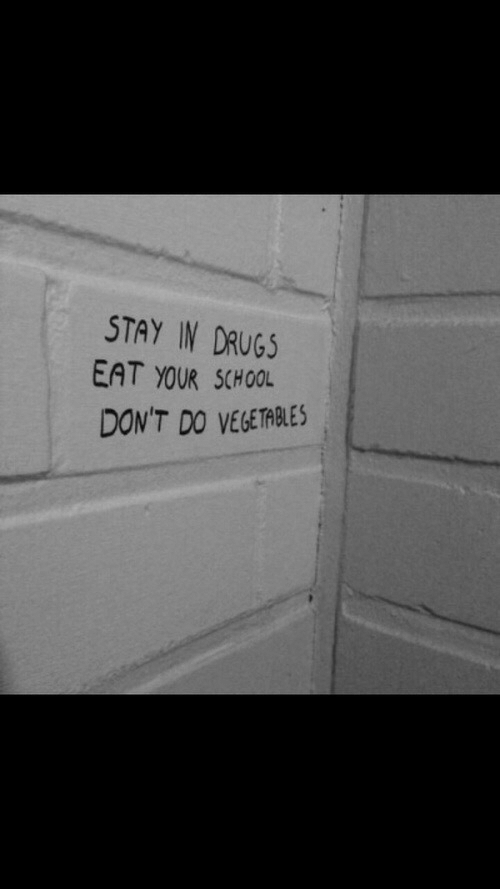 School, Stay, and Eat: STAY IN DRUG5  EAT YOUR SCHOOL  DON'T DO VEGETABLES