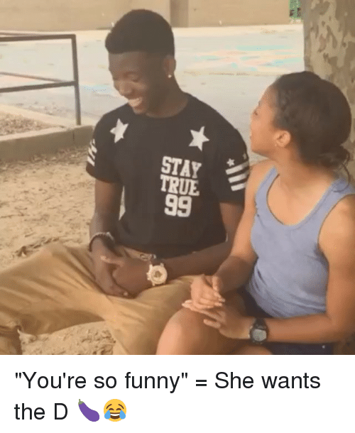 "Your So Funny: STAY  TRUE  99  ★ TR 99  ST TR 9 ""You're so funny"" = She wants the D 🍆😂"