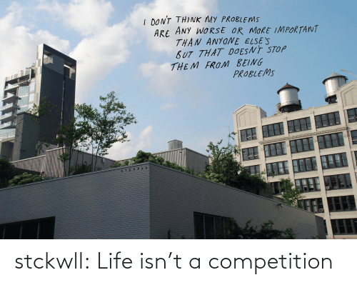 Isnt: stckwll:  Life isn't a competition
