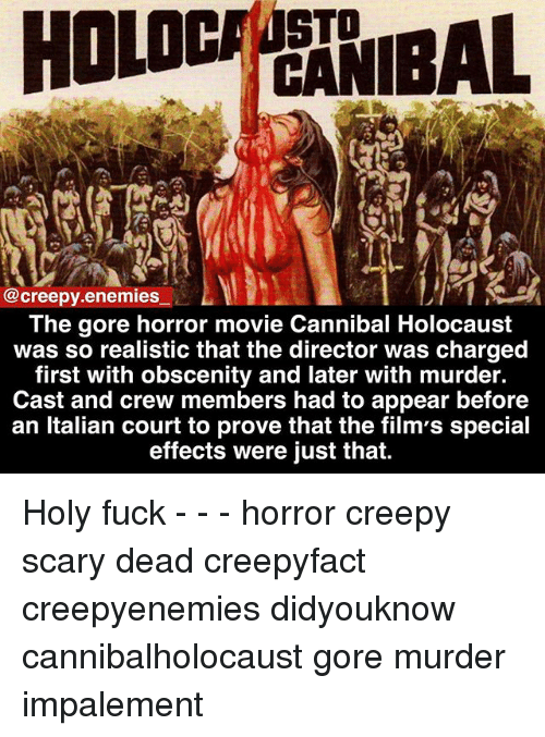 Murderize: STD  @creepy.enemies  The gore horror movie Cannibal Holocaust  was so realistic that the director was charged  first with obscenity and later with murder.  Cast and crew members had to appear before  an ltalian court to prove that the film's special  effects were júst that. Holy fuck - - - horror creepy scary dead creepyfact creepyenemies didyouknow cannibalholocaust gore murder impalement