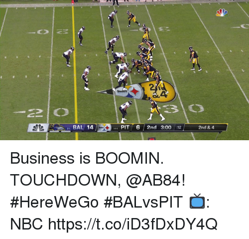 Memes, Business, and 🤖: Ste  21 BAL 14  1 PIT 6 2nd 3:00 :12  2nd & 4 Business is BOOMIN.  TOUCHDOWN, @AB84! #HereWeGo #BALvsPIT  📺: NBC https://t.co/iD3fDxDY4Q