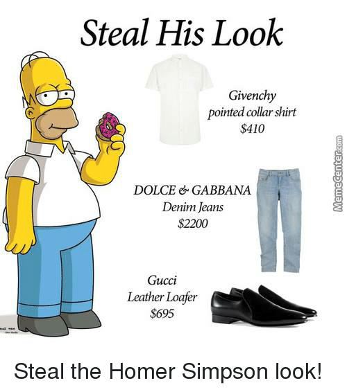 Homer Simpson: Steal His Look  Givenchy  pointed collar shirt  $410  DOLCE GABBANA  Denim Jeans  $2200  Gucci  Leather Loafer  $695 Steal the Homer Simpson look!