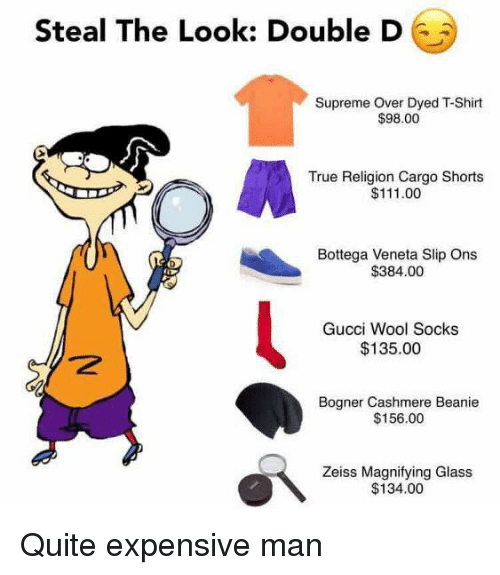 double d: Steal The Look: Double D  Supreme Over Dyed TShirt  $98.00  True Religion Cargo Shorts  $111.00  Bottega Veneta Slip Ons  $384.00  Gucci Wool Socks  $135.00  Bogner Cashmere Beanie  $156.00  Zeiss Magnifying Glass  $134.00 Quite expensive man