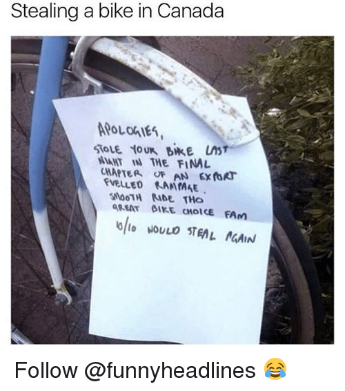 Stealing A: Stealing a bike in Canada  PoLnS  T THE FINAL  CHAPTEA OF AN ExRT  FVELLED KAMIAAE  SNoOTH IDE To  GREAT β1KECHOICE FAM Follow @funnyheadlines 😂