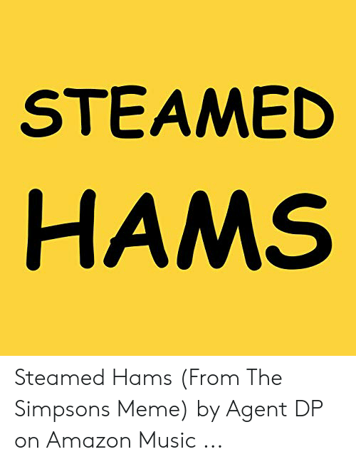 The Simpsons Meme: STEAMED  HAMS Steamed Hams (From The Simpsons Meme) by Agent DP on Amazon Music ...