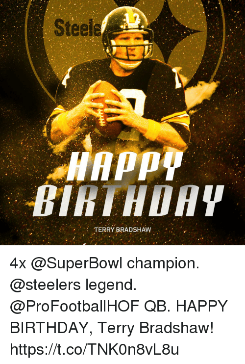 Birthday, Memes, and Happy Birthday: Steele  TERRY BRADSHAW 4x @SuperBowl champion.  @steelers legend. @ProFootballHOF QB.   HAPPY BIRTHDAY, Terry Bradshaw! https://t.co/TNK0n8vL8u