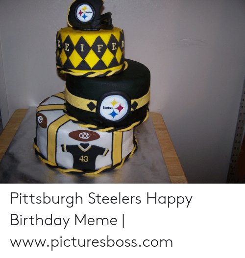 25 Best Memes About Pittsburgh Steelers Happy Birthday