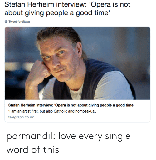 Stefan: Stefan Herheim interview: 'Opera is not  about giving people a good time'  Tweet forditása  Stefan Herheim interview: 'Opera is not about giving people a good time'  I am an artist first, but also Catholic and homosexual  telegraph.co.uk parmandil: love every single word of this