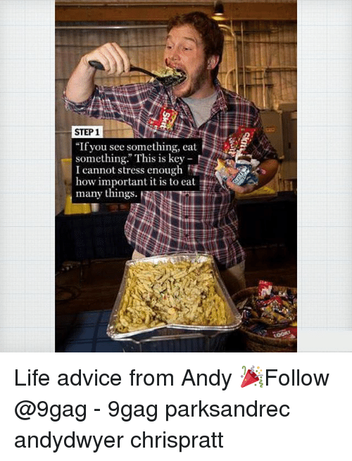 """9gag, Advice, and Life: STEP 1  """"If you see something, eat  something. This is key -  I cannot stress enough  how important it is to eat  many things. Life advice from Andy 🎉Follow @9gag - 9gag parksandrec andydwyer chrispratt"""