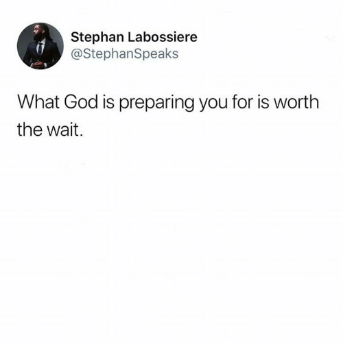 God, Memes, and 🤖: Stephan Labossiere  @StephanSpeaks  What God is preparing you for is worth  the wait.