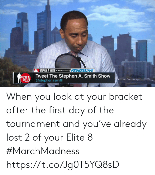 Sports, Stephen, and Stephen A. Smith: STEPHEN A SMITH SHOWESENINOPROG  PROGRESSIVE  STEHIENTweet The Stephen A. Smith Show  SMTHA@stephenasmith When you look at your bracket after the first day of the tournament and you've already lost 2 of your Elite 8 #MarchMadness https://t.co/Jg0T5YQ8sD