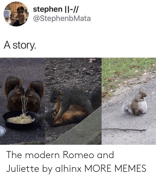 Dank, Memes, and Stephen: stephen Il-//  @StephenbMata  A story The modern Romeo and Juliette by alhinx MORE MEMES