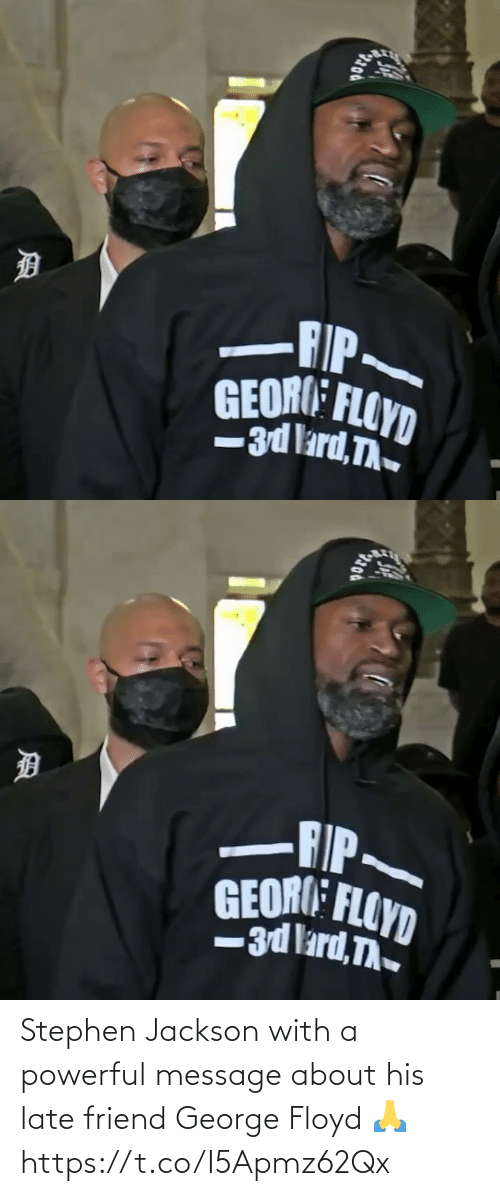message: Stephen Jackson with a powerful message about his late friend George Floyd 🙏 https://t.co/I5Apmz62Qx