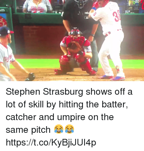 Memes, Stephen, and 🤖: Stephen Strasburg shows off a lot of skill by hitting the batter, catcher and umpire on the same pitch 😂😂 https://t.co/KyBjiJUI4p