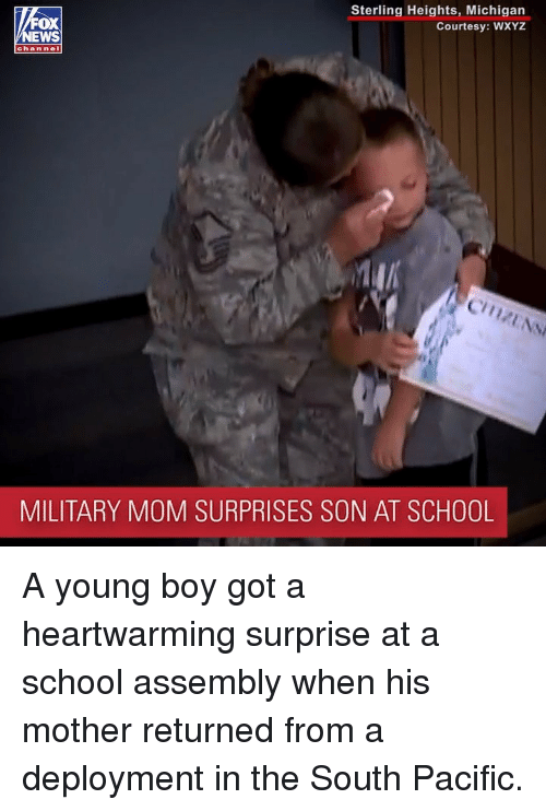 Memes, School, and Michigan: Sterling Heights, Michigan  Courtesy: WXYZ  OX  channel  Cy  MILITARY MOM SURPRISES SON AT SCHOOL A young boy got a heartwarming surprise at a school assembly when his mother returned from a deployment in the South Pacific.