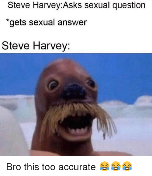 "Funny, Steve Harvey, and Asks: Steve Harvey:Asks sexual question  ""gets sexual answer  Steve Harvey: Bro this too accurate 😂😂😂"