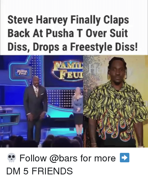 Diss, Friends, and Memes: Steve Harvey Finally Claps  Back At Pusha T Over Suit  Diss, Drops a Freestyle Diss!  UD 💀 Follow @bars for more ➡️ DM 5 FRIENDS