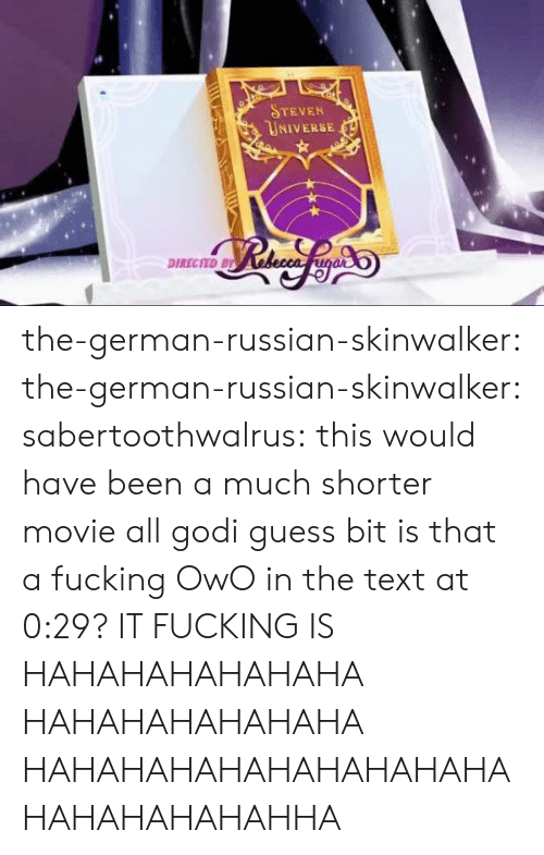 Fucking, Tumblr, and Blog: STEVEN  UNIVERSE  DIRECTED BY the-german-russian-skinwalker:  the-german-russian-skinwalker: sabertoothwalrus: this would have been a much shorter movie all godi guess bit is that a fucking OwO in the text at 0:29?  IT FUCKING IS  HAHAHAHAHAHAHA HAHAHAHAHAHAHA HAHAHAHAHAHAHAHAHAHAHAHAHAHAHAHHA