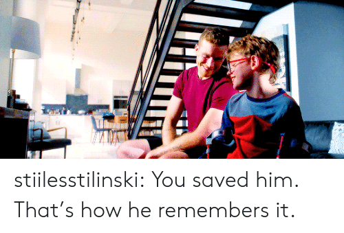 Target, Tumblr, and Blog: stiilesstilinski:  You saved him. That's how he remembers it.