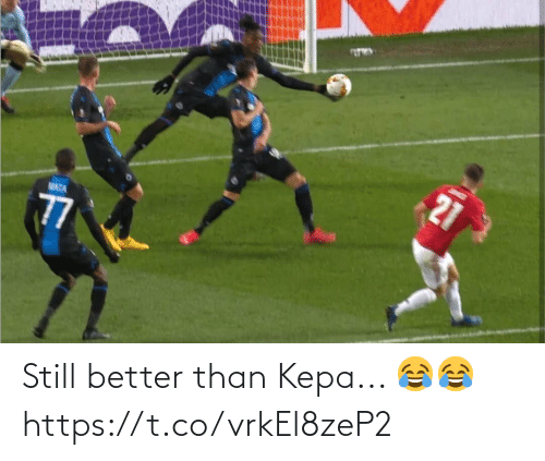 better: Still better than Kepa... 😂😂 https://t.co/vrkEl8zeP2