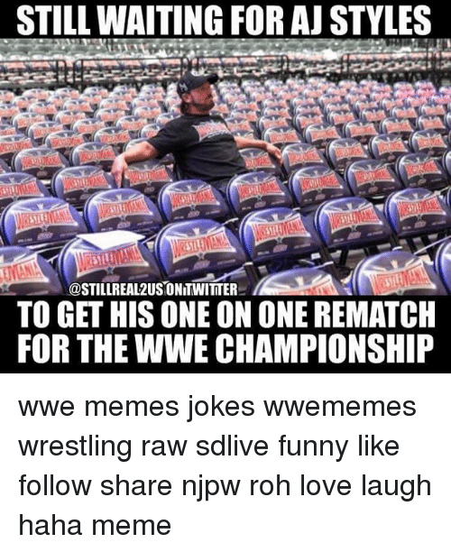 Funny, Love, and Meme: STILL WAITING FOR AJ STYLES  @STILLREA12USIONITWITTER  TO GET HIS ONE ONONE REMATCH  FOR THE WWE CHAMPIONSHIP wwe memes jokes wwememes wrestling raw sdlive funny like follow share njpw roh love laugh haha meme