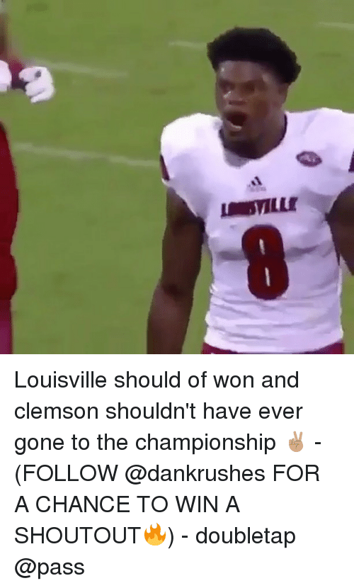 clemson: STLLE Louisville should of won and clemson shouldn't have ever gone to the championship ✌🏽 - (FOLLOW @dankrushes FOR A CHANCE TO WIN A SHOUTOUT🔥) - doubletap @pass