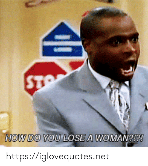 sto: STO  HOW DO YOU LOSE A WOMAN?1?! https://iglovequotes.net