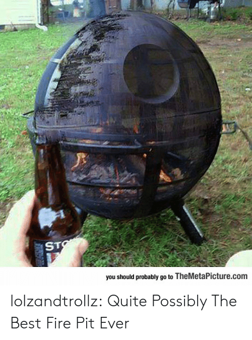 sto: STO  you should probably go to TheMetaPicture.com lolzandtrollz:  Quite Possibly The Best Fire Pit Ever