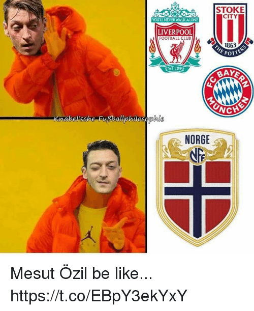 stoke: STOKE  CITY  OULL NEVER WALKALONE  LIVERPOOL  FOOTBALL CLUB  1863  POTTE  EST 1892  BAY  nabelsche Fußballphilosephie  NORGE Mesut Özil be like... https://t.co/EBpY3ekYxY