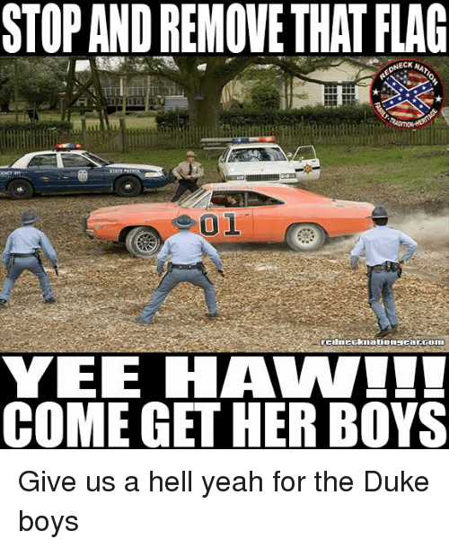 necking: STOP AND REMOVE THAT FLAG  NECK NA  YEE HAW  COME GET HER BOYS Give us a hell yeah for the Duke boys