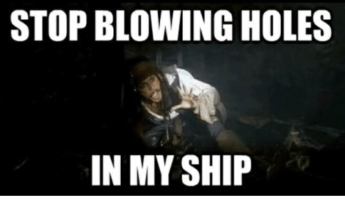 stop blowing holes in my ship: STOP BLOWING HOLES  IN MY SHIP