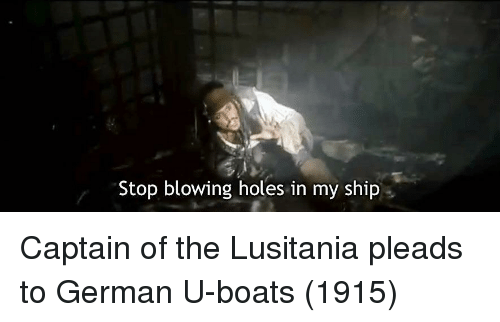 Holes, German, and Lusitania: Stop blowing holes in my ship Captain of the Lusitania pleads to German U-boats (1915)
