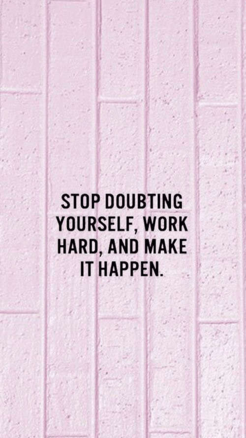Work, Make, and Stop: STOP DOUBTING  YOURSELF, WORK  HARD, AND MAKE  IT HAPPEN