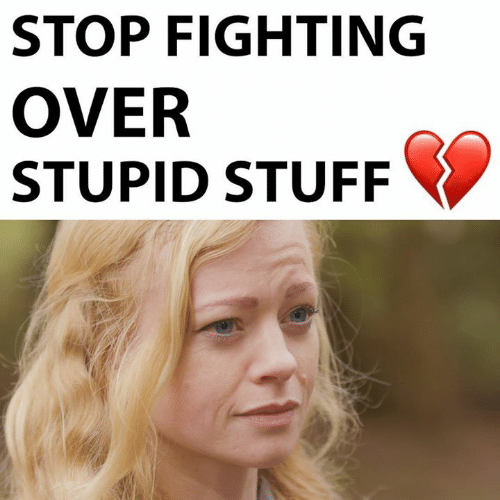 Memes, Stuff, and 🤖: STOP FIGHTING  OVER  STUPID STUFF