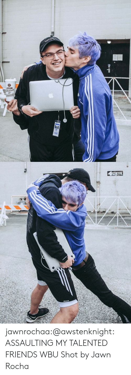 Friends, Tumblr, and Blog: STOP jawnrochaa:@awstenknight: ASSAULTING MY TALENTED FRIENDS WBU Shot by Jawn Rocha