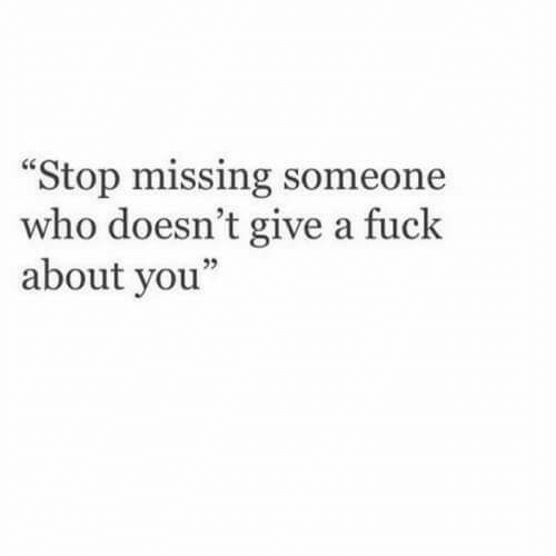 "Fuck, Who, and You: Stop missing someone  who doesn't give a fuck  about you""  05"