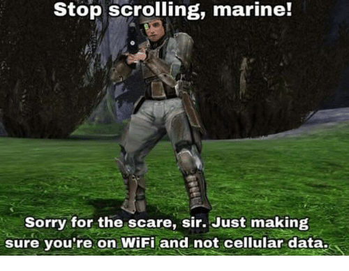 Scare, Sorry, and Wifi: Stop scrolling, marine!  Sorry for the scare, sir. Just making  sure vou're.on WiFi and not cellular data